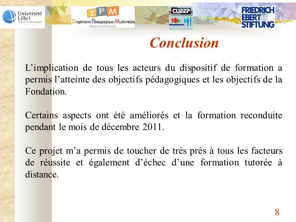 8 Conclusion Limplication de tous les acteurs du dispositif de formation a permis latteinte des objectifs pédagogiques et les objectifs de la Fondatio