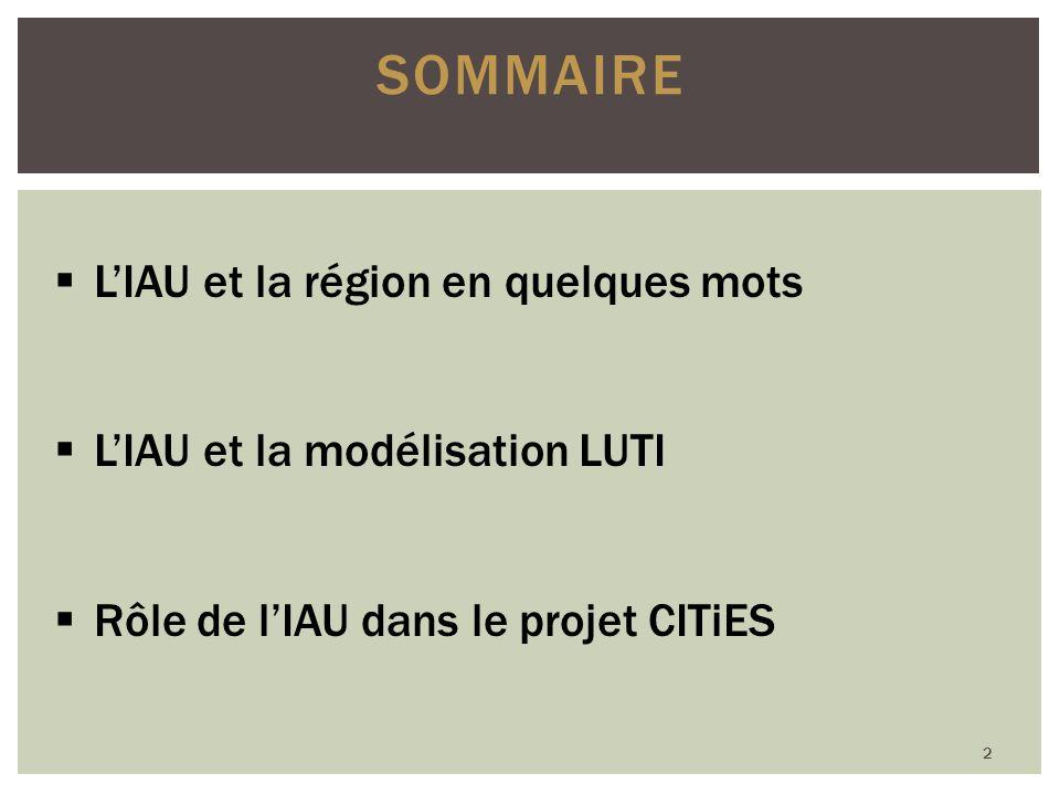 SOMMAIRE LIAU et la région en quelques mots LIAU et la modélisation LUTI Rôle de lIAU dans le projet CITiES 2