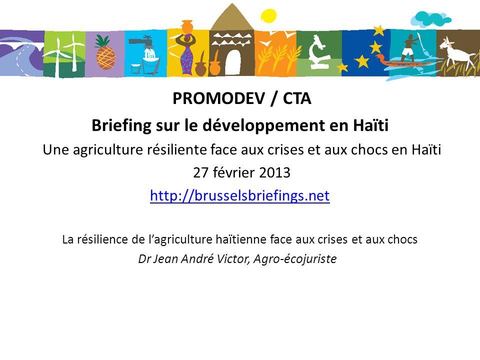 LA RESILIENCE DE LAGRICULTURE HAITIENNE AUX CHOCS PROVOQUES PAR LHOMME ET LES CN JEAN ANDRE VICTOR AHDEN / 27 -02-13