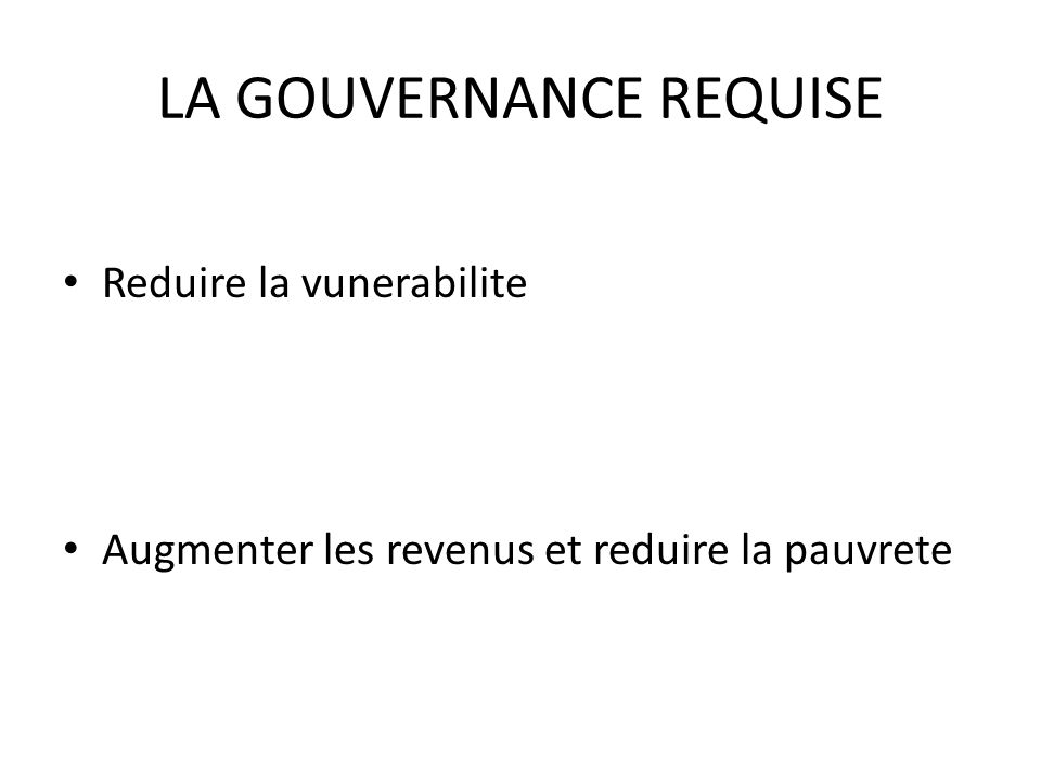 LA GOUVERNANCE REQUISE Reduire la vunerabilite Augmenter les revenus et reduire la pauvrete