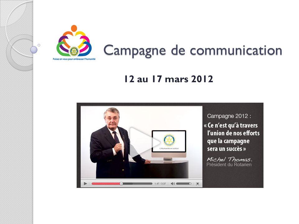 Campagne de communication Campagne de communication 12 au 17 mars 2012