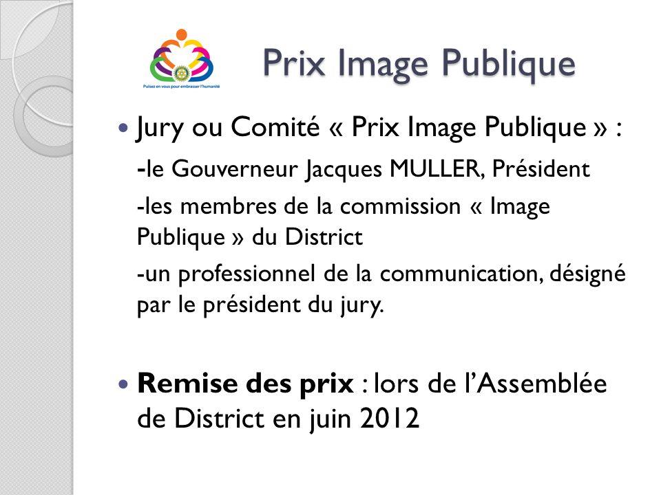 Prix Image Publique Prix Image Publique Jury ou Comité « Prix Image Publique » : - le Gouverneur Jacques MULLER, Président -les membres de la commissi