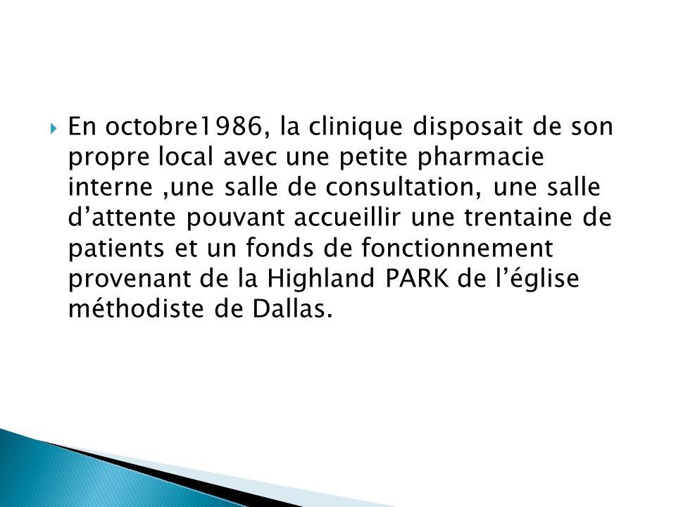 En octobre1986, la clinique disposait de son propre local avec une petite pharmacie interne,une salle de consultation, une salle dattente pouvant accueillir une trentaine de patients et un fonds de fonctionnement provenant de la Highland PARK de léglise méthodiste de Dallas.