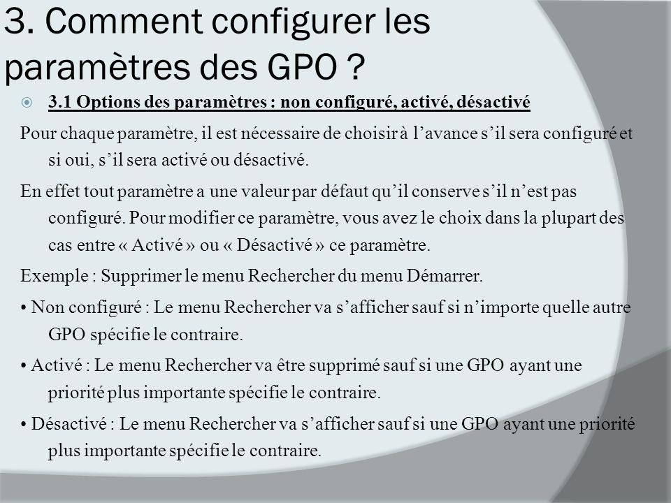 3. Comment configurer les paramètres des GPO ? 3.1 Options des paramètres : non configuré, activé, désactivé Pour chaque paramètre, il est nécessaire