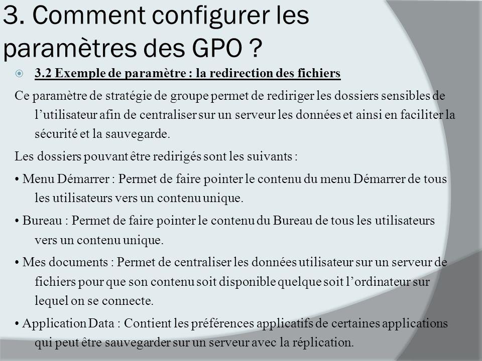 3. Comment configurer les paramètres des GPO ? 3.2 Exemple de paramètre : la redirection des fichiers Ce paramètre de stratégie de groupe permet de re