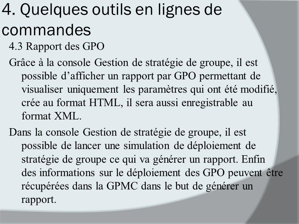 4. Quelques outils en lignes de commandes 4.3 Rapport des GPO Grâce à la console Gestion de stratégie de groupe, il est possible dafficher un rapport