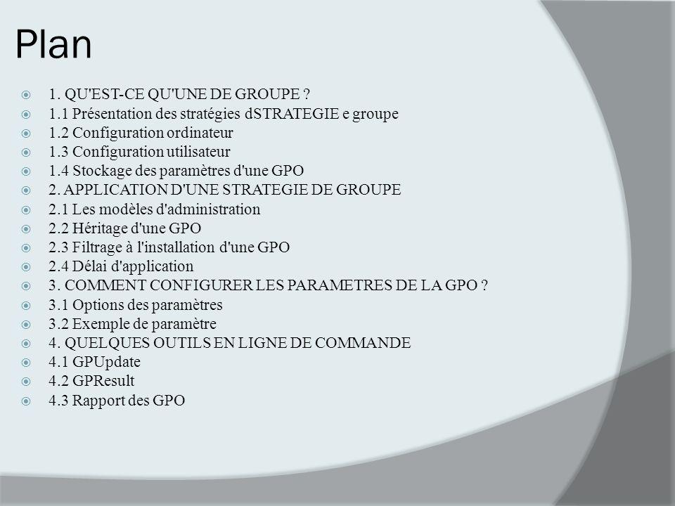Plan 1. QU'EST-CE QU'UNE DE GROUPE ? 1.1 Présentation des stratégies dSTRATEGIE e groupe 1.2 Configuration ordinateur 1.3 Configuration utilisateur 1.