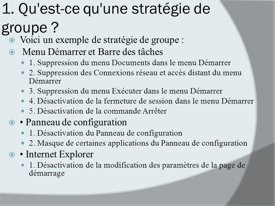 1. Qu'est-ce qu'une stratégie de groupe ? Voici un exemple de stratégie de groupe : Menu Démarrer et Barre des tâches 1. Suppression du menu Documents