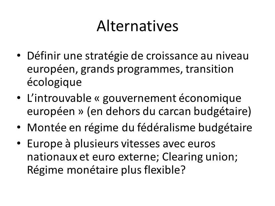 Alternatives Définir une stratégie de croissance au niveau européen, grands programmes, transition écologique Lintrouvable « gouvernement économique e