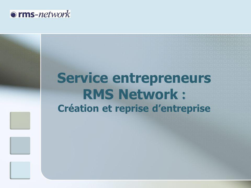 Rôle de RMS Network Action en trois phases: 1 ère phase: Accueil et information de lentrepreneur 2 e phase: Diagnostic 3 e phase: Suivi du projet Responsable du service : Jean-Pascal Gazel Mars 2012