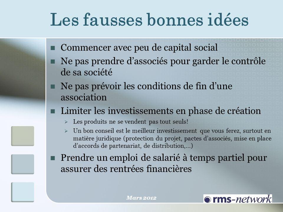 Les fausses bonnes idées Commencer avec peu de capital social Ne pas prendre dassociés pour garder le contrôle de sa société Ne pas prévoir les condit