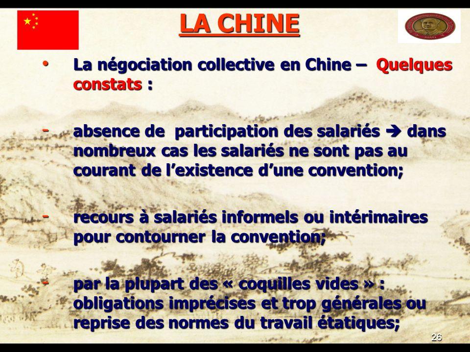 26 LA CHINE La négociation collective en Chine – Quelques constats : La négociation collective en Chine – Quelques constats : - absence de participati