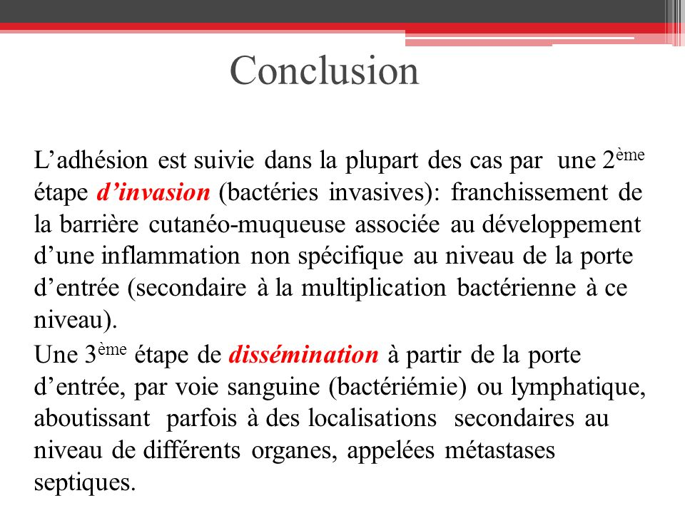 Conclusion Ladhésion est suivie dans la plupart des cas par une 2 ème étape dinvasion (bactéries invasives): franchissement de la barrière cutanéo-muq