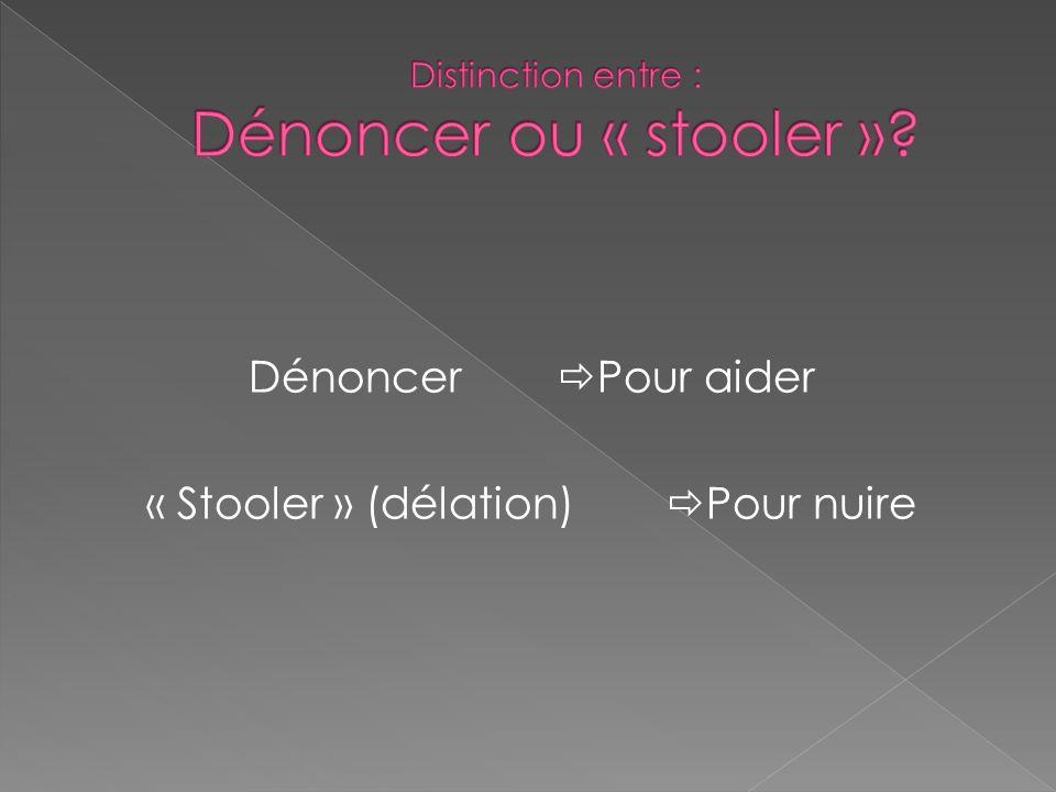 Dénoncer Pour aider « Stooler » (délation) Pour nuire