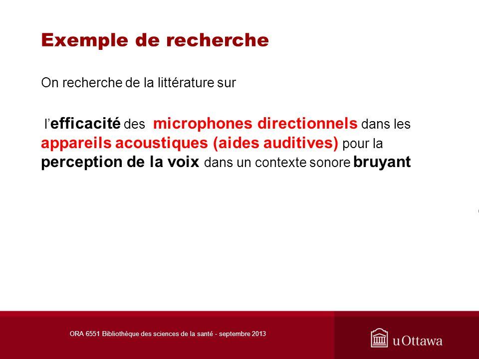 Exemple de recherche On recherche de la littérature sur l efficacité des microphones directionnels dans les appareils acoustiques (aides auditives) pour la perception de la voix dans un contexte sonore bruyant ORA 6551 Bibliothèque des sciences de la santé - septembre 2013