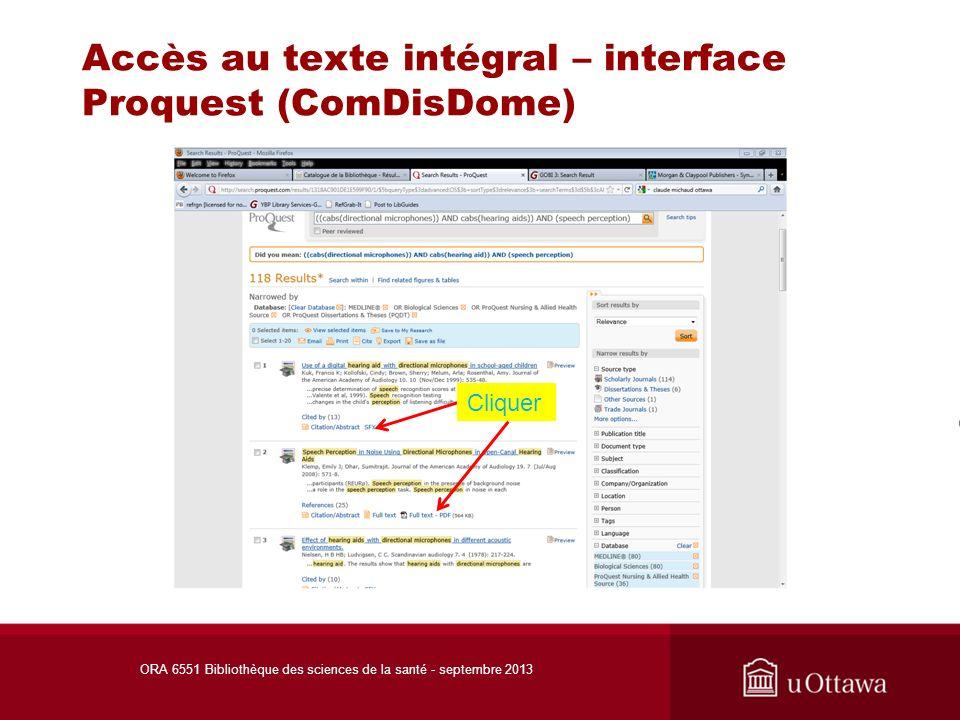 Accès au texte intégral – interface Proquest (ComDisDome) Cliquer ORA 6551 Bibliothèque des sciences de la santé - septembre 2013