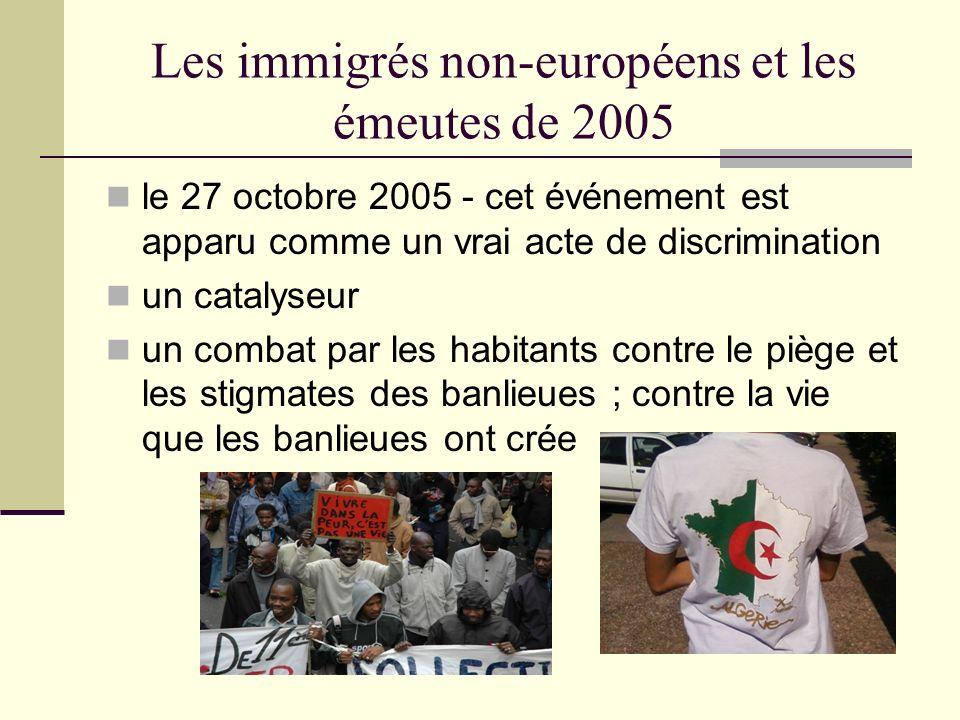 Les immigrés non-européens et les émeutes de 2005 le 27 octobre 2005 - cet événement est apparu comme un vrai acte de discrimination un catalyseur un combat par les habitants contre le piège et les stigmates des banlieues ; contre la vie que les banlieues ont crée