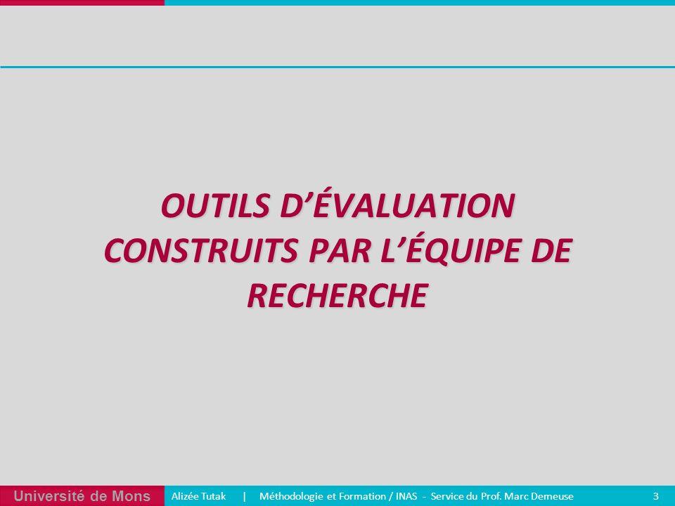 Université de Mons Alizée Tutak | Méthodologie et Formation / INAS - Service du Prof. Marc Demeuse 3 OUTILS DÉVALUATION CONSTRUITS PAR LÉQUIPE DE RECH
