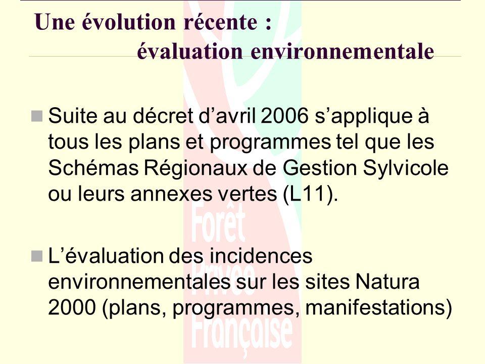Une évolution récente : évaluation environnementale Suite au décret davril 2006 sapplique à tous les plans et programmes tel que les Schémas Régionaux de Gestion Sylvicole ou leurs annexes vertes (L11).