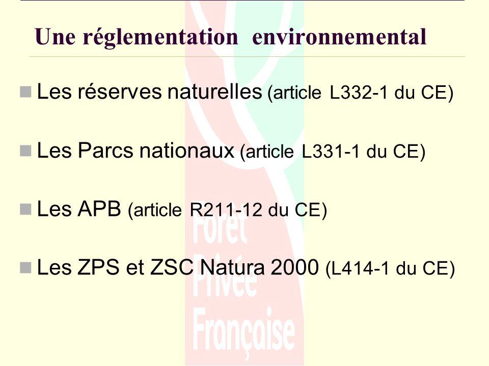 Une réglementation environnemental Les réserves naturelles (article L332-1 du CE) Les Parcs nationaux (article L331-1 du CE) Les APB (article R211-12 du CE) Les ZPS et ZSC Natura 2000 (L414-1 du CE)
