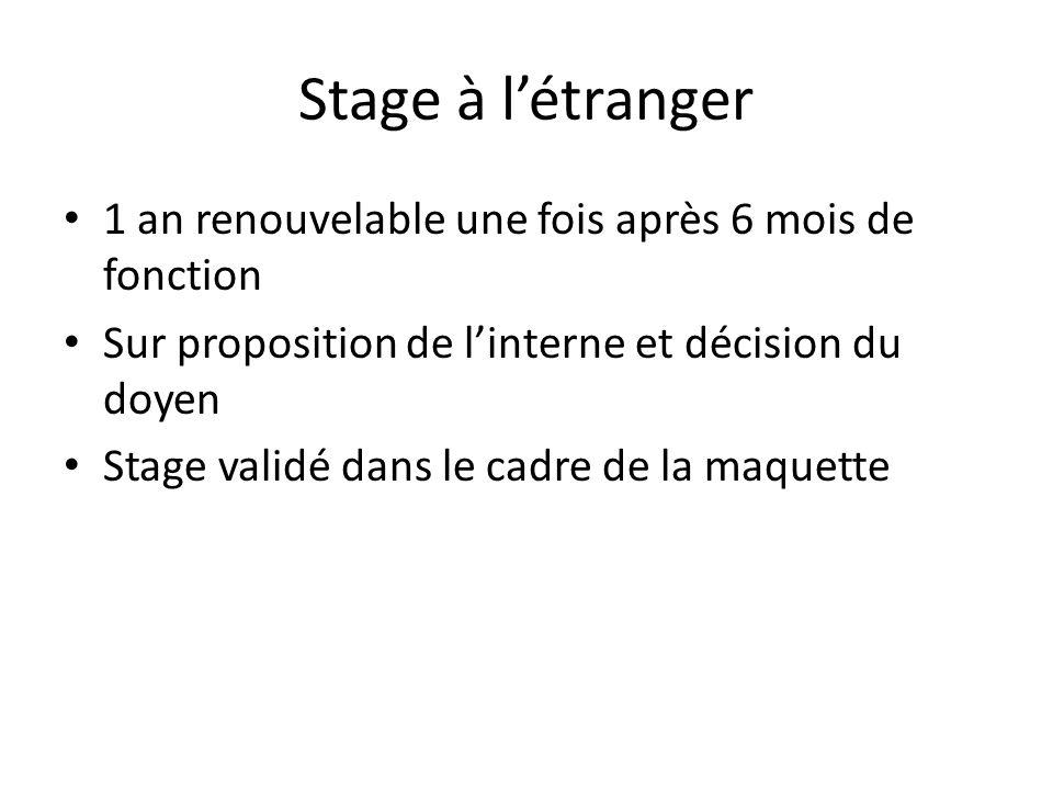 Stage à létranger 1 an renouvelable une fois après 6 mois de fonction Sur proposition de linterne et décision du doyen Stage validé dans le cadre de l