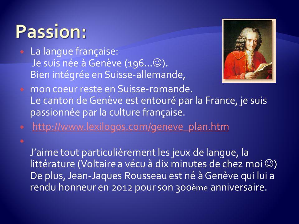 La langue française: Je suis née à Genève (196… ). Bien intégrée en Suisse-allemande, mon coeur reste en Suisse-romande. Le canton de Genève est entou