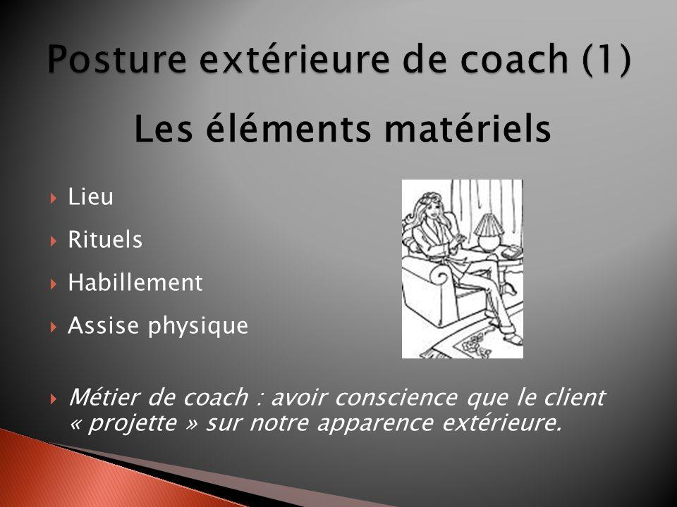 Les éléments matériels Lieu Rituels Habillement Assise physique Métier de coach : avoir conscience que le client « projette » sur notre apparence exté