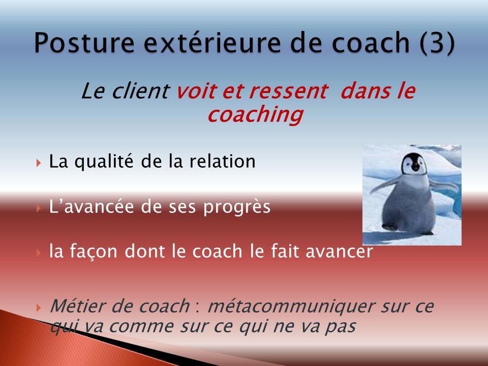 Le client voit et ressent dans le coaching La qualité de la relation Lavancée de ses progrès la façon dont le coach le fait avancer Métier de coach :