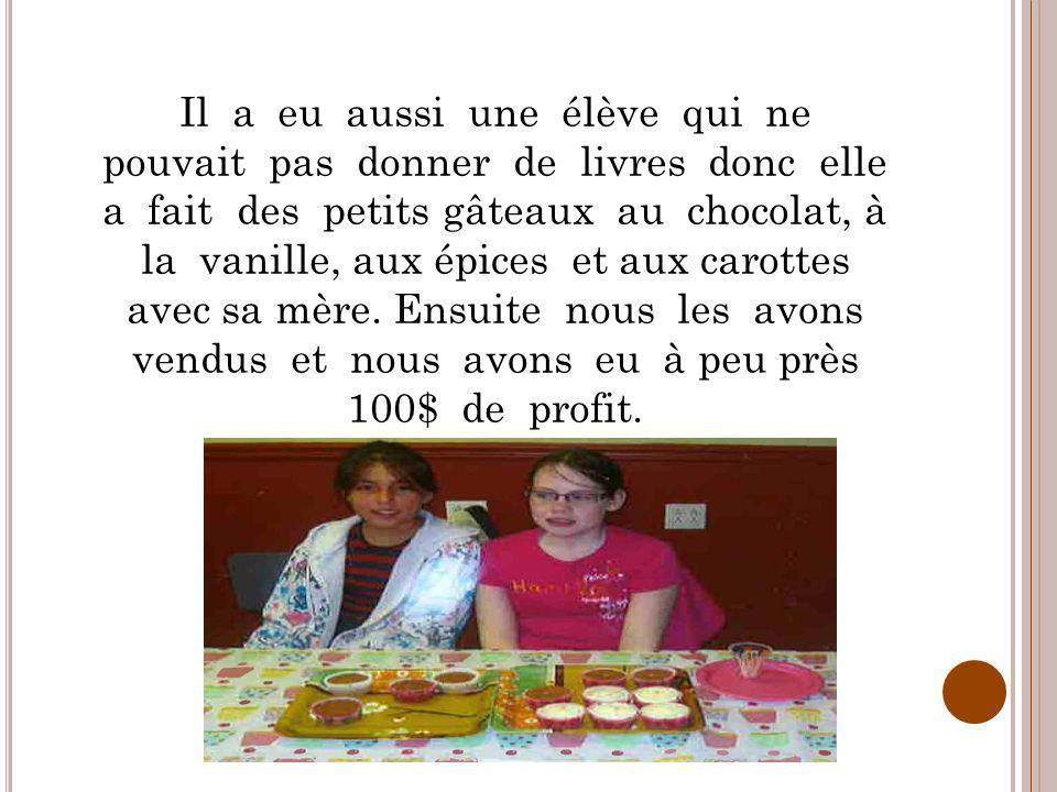 Il a eu aussi une élève qui ne pouvait pas donner de livres donc elle a fait des petits gâteaux au chocolat, à la vanille, aux épices et aux carottes