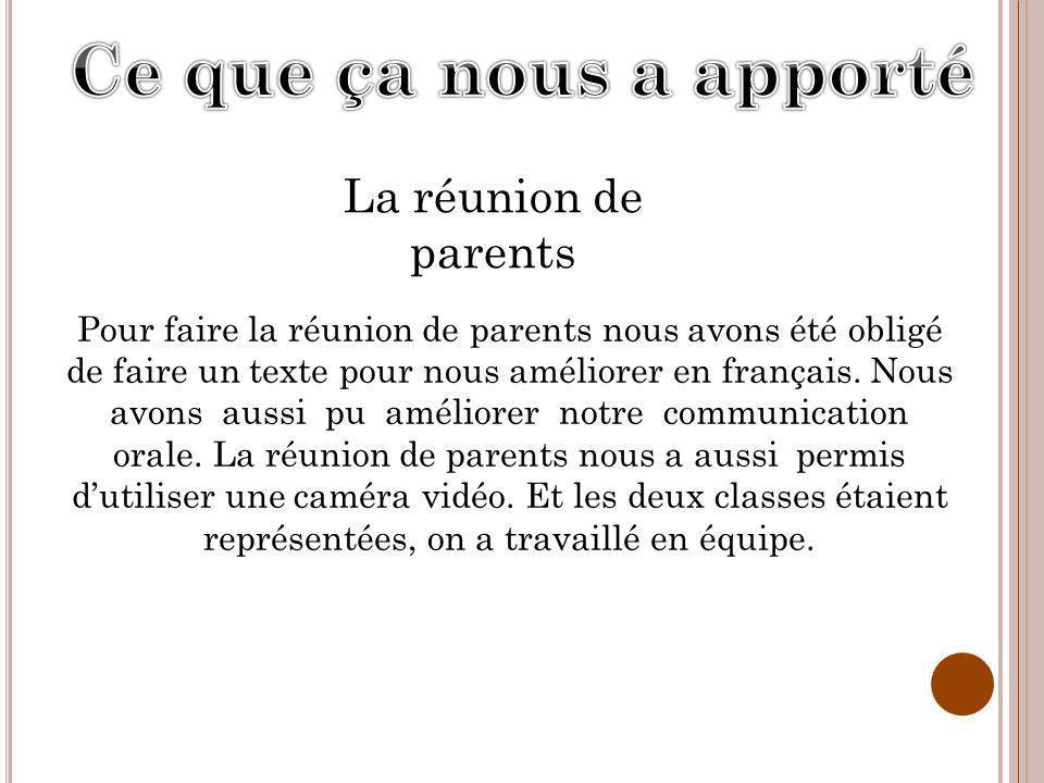 Pour faire la réunion de parents nous avons été obligé de faire un texte pour nous améliorer en français. Nous avons aussi pu améliorer notre communic