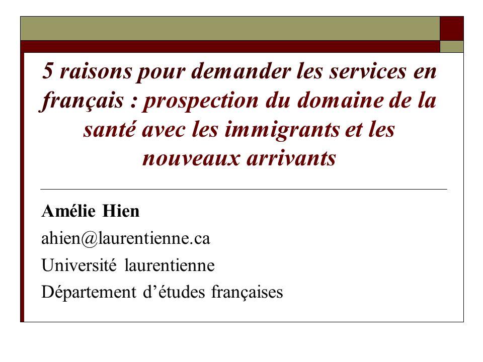 5 raisons pour demander les services en français : prospection du domaine de la santé avec les immigrants et les nouveaux arrivants Amélie Hien ahien@