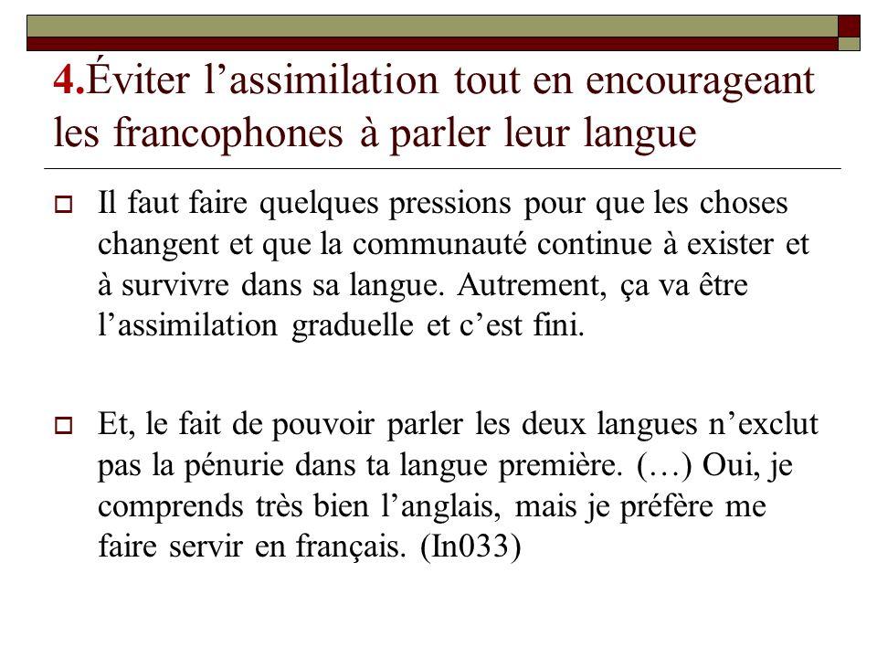 4.Éviter lassimilation tout en encourageant les francophones à parler leur langue Il faut faire quelques pressions pour que les choses changent et que