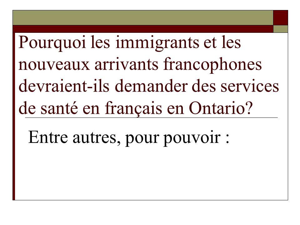 Pourquoi les immigrants et les nouveaux arrivants francophones devraient-ils demander des services de santé en français en Ontario? Entre autres, pour