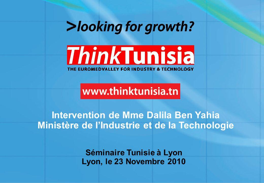 1 Séminaire Tunisie à Lyon Lyon, le 23 Novembre 2010 Intervention de Mme Dalila Ben Yahia Ministère de lIndustrie et de la Technologie