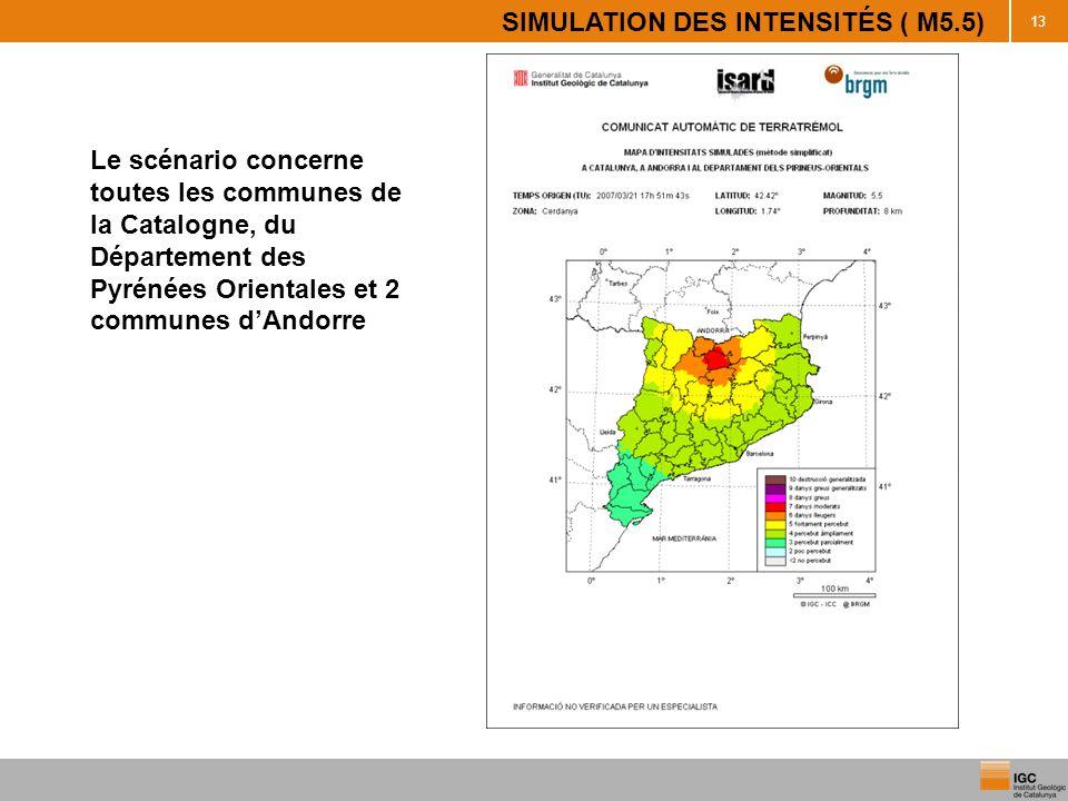 13 SIMULATION DES INTENSITÉS ( M5.5) Le scénario concerne toutes les communes de la Catalogne, du Département des Pyrénées Orientales et 2 communes dA