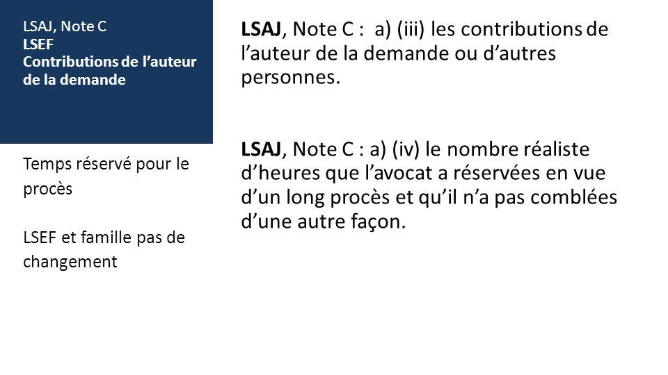LSAJ, Note C LSEF Contributions de lauteur de la demande LSAJ, Note C : a) (iii) les contributions de lauteur de la demande ou dautres personnes.