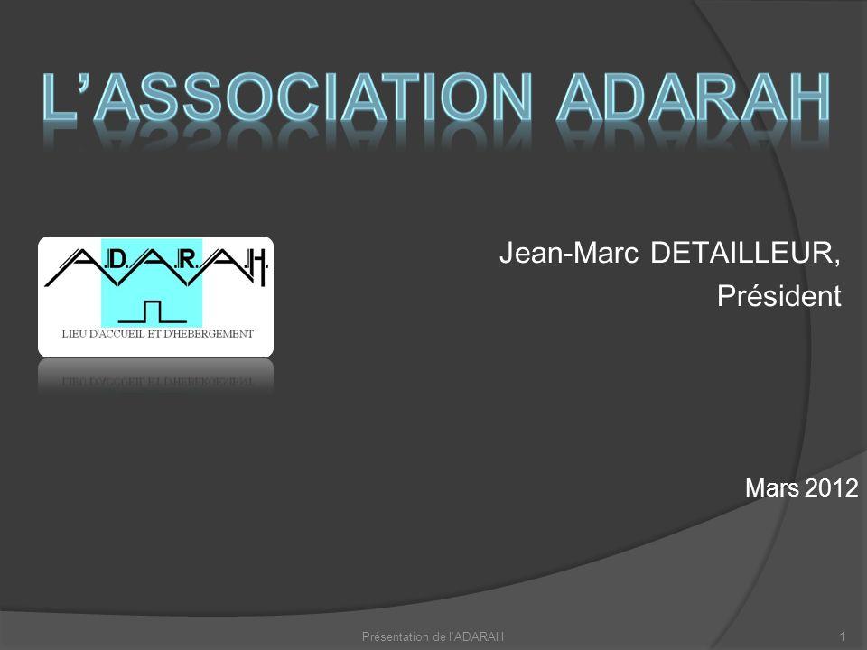 Jean-Marc DETAILLEUR, Président Présentation de l ADARAH1 Mars 2012