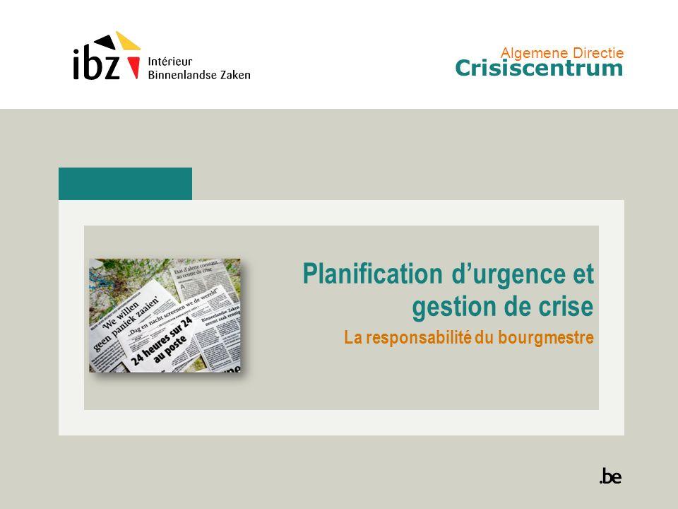 Algemene Directie Crisiscentrum Planification durgence et gestion de crise La responsabilité du bourgmestre