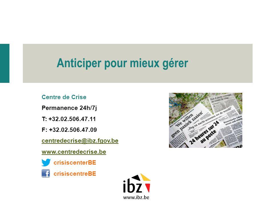 Centre de Crise Permanence 24h/7j T: +32.02.506.47.11 F: +32.02.506.47.09 centredecrise@ibz.fgov.be www.centredecrise.be crisiscenterBE crisiscentreBE