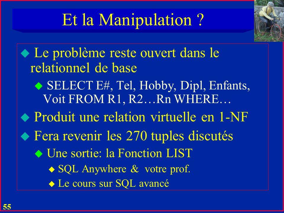 54 Solutions pour la Conception u Empirisme et Expérience u UML u Théorie Mathématique u Normalisation en i-NF ; i > 1 et BCNF u Surtout BCNF et 4-NF u Comme on verra + loin u Détails dans le cours « Normalisation relationnelle »