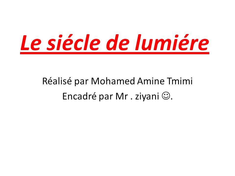 Le siécle de lumiére Réalisé par Mohamed Amine Tmimi Encadré par Mr. ziyani.