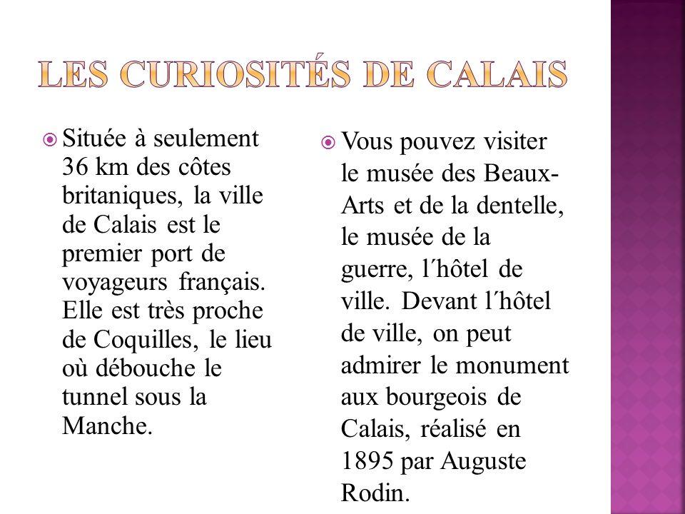 Située à seulement 36 km des côtes britaniques, la ville de Calais est le premier port de voyageurs français. Elle est très proche de Coquilles, le li