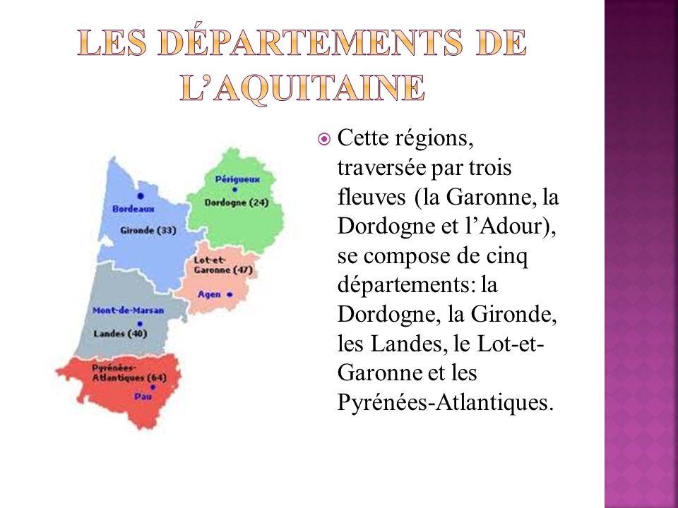 Cette régions, traversée par trois fleuves (la Garonne, la Dordogne et lAdour), se compose de cinq départements: la Dordogne, la Gironde, les Landes,