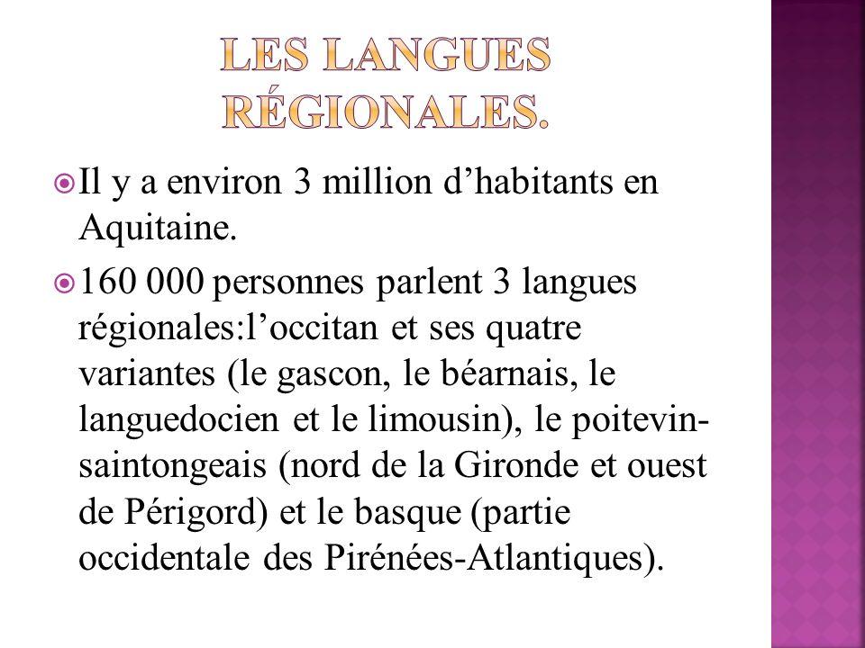 Il y a environ 3 million dhabitants en Aquitaine. 160 000 personnes parlent 3 langues régionales:loccitan et ses quatre variantes (le gascon, le béarn