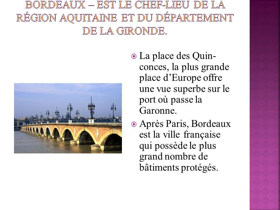 La place des Quin- conces, la plus grande place dEurope offre une vue superbe sur le port où passe la Garonne. Après Paris, Bordeaux est la ville fran