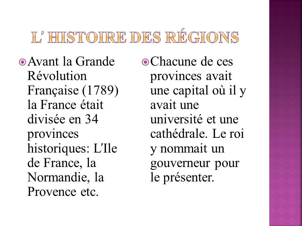 Avant la Grande Révolution Française (1789) la France était divisée en 34 provinces historiques: L ̕ Ile de France, la Normandie, la Provence etc. Cha
