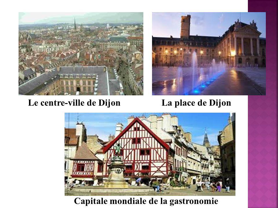 Le centre-ville de Dijon Capitale mondiale de la gastronomie La place de Dijon