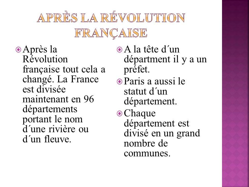 Après la Révolution française tout cela a changé. La France est divisée maintenant en 96 départements portant le nom d΄une rivière ou d´un fleuve. A l