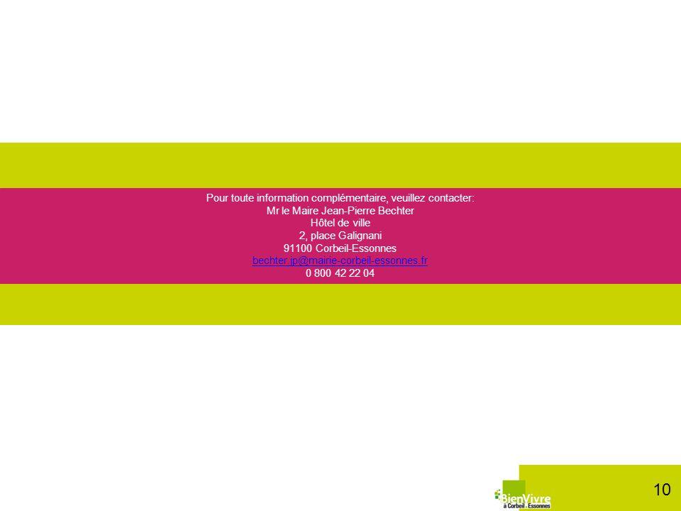 Pour toute information complémentaire, veuillez contacter: Mr le Maire Jean-Pierre Bechter Hôtel de ville 2, place Galignani 91100 Corbeil-Essonnes bechter.jp@mairie-corbeil-essonnes.fr 0 800 42 22 04 10