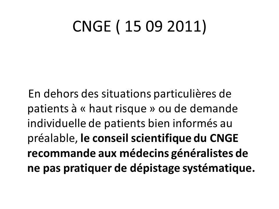 CNGE ( 15 09 2011) En dehors des situations particulières de patients à « haut risque » ou de demande individuelle de patients bien informés au préala